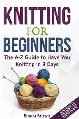 Knitting For Beginners: The A-Z Guide…