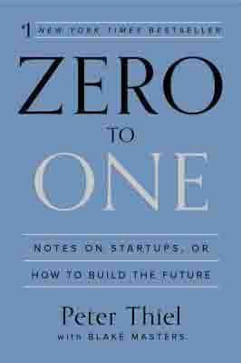 Zero to One: Note on Start Ups, or How to Build the Future by Peter Thiel, Blake Masters