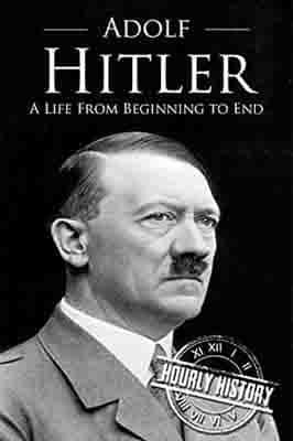Adolf Hitler: A Life From Beginning…