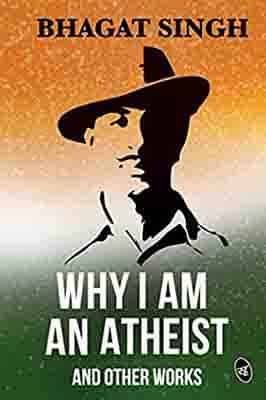 Why I am an Atheist and Other Works  by Bhagat Singh
