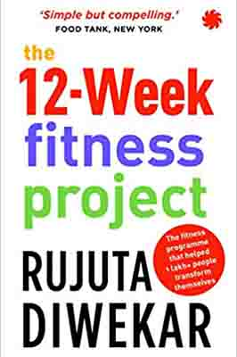 The 12-Week Fitness Project by Rujuta…